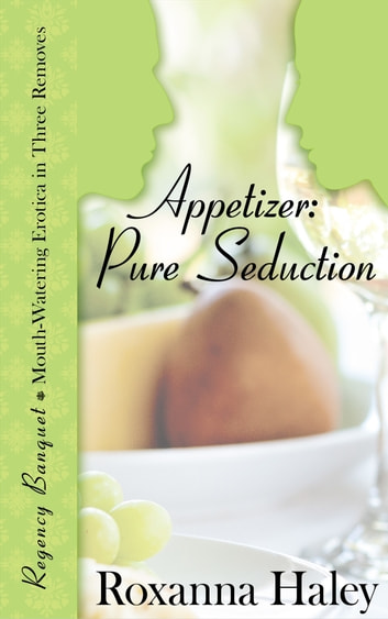 Appetizer: Pure Seduction ebook by Roxanna Haley