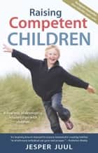 Raising Competent Children - A New Way of Developing Relationships With Children ebook by Jesper Juul