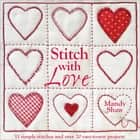 Stitch with Love - 11 Simple Stitches and Over 20 Easy-to-Sew Projects ebook by Mandy Shaw