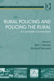 Rural Policing and Policing the Rural - A Constable Countryside? ebook by Professor Robert I Mawby,Dr Richard Yarwood,Professor Henry Buller,Professor Owen Furuseth,Professor Andrew W Gilg,Professor Mark Lapping