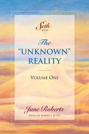 "The ""Unknown"" Reality, Volume One - (A Seth Book) ebook by Jane Roberts, Robert F. Butts"