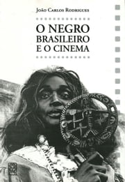 O negro brasileiro e o cinema ebook by Kobo.Web.Store.Products.Fields.ContributorFieldViewModel
