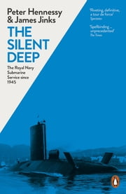 The Silent Deep - The Royal Navy Submarine Service Since 1945 ebook by James Jinks,Peter Hennessy