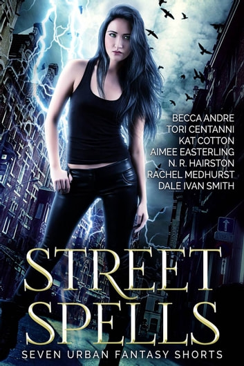 Street Spells - Seven Urban Fantasy Shorts ebook by Aimee Easterling,Tori Centanni,Rachel Medhurst,Dale Ivan Smith,Becca Andre,N. R. Hairston,Kat Cotton