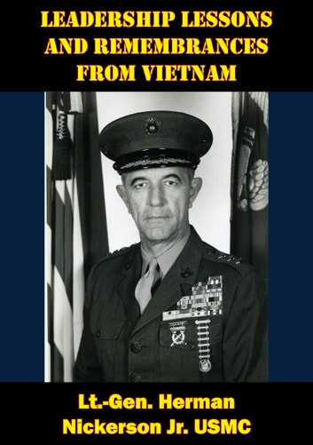 Leadership Lessons And Remembrances From Vietnam ebook by Lt.-Gen. Herman Nickerson Jr. USMC
