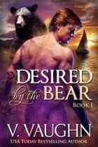 Desired by the Bear - Book 1 ebook by V. Vaughn