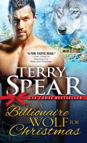 A Billionaire Wolf for Christmas ebook by Terry Spear