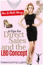 How to Make Money: 6 Tips for Direct Sales and the LBD Concept ebook by C.L. Keith, Tommi Elliot
