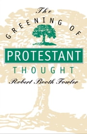 The Greening of Protestant Thought ebook by Robert Booth Fowler