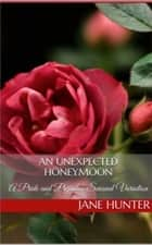 An Unexpected Honeymoon: A Pride and Prejudice Sensual Intimate ebook by Jane Hunter