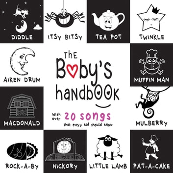 The Baby's Handbook: 21 Black and White Nursery Rhyme Songs, Itsy Bitsy Spider, Old MacDonald, Pat-a-cake, Twinkle Twinkle, Rock-a-by baby, and More (Engage Early Readers: Children's Learning Books) ebook by Dayna Martin