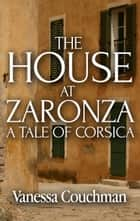 The House at Zaronza ebook by Vanessa Couchman