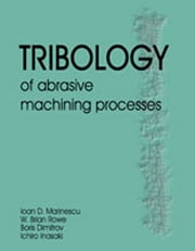 Tribology of Abrasive Machining Processes ebook by Ioan D. Marinescu,W. Brian Rowe,Boris Dimitrov,Ichiro Inaski