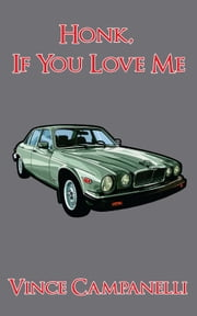 Honk, If You Love Me ebook by Vince Campanelli