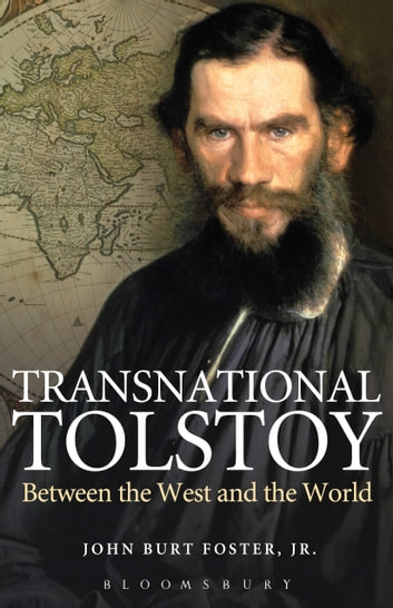 Transnational Tolstoy - Between the West and the World ebook by John Burt Foster, Jr.