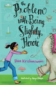 The Problem with Being Slightly Heroic ebook by Uma Krishnaswami,Abigail Halpin