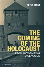 The Coming of the Holocaust - From Antisemitism to Genocide ebook by Peter Kenez