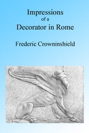 Impressions of a Decorator in Rome, Illustrated ebook by Frederic Crowninshield