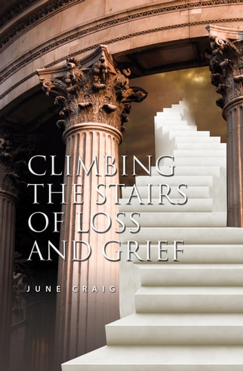Climbing the Stairs of Loss and Grief ebook by June Craig