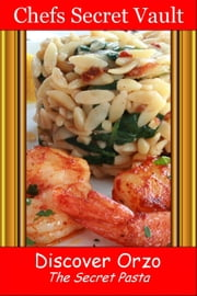 Discover Orzo: The Secret Pasta ebook by Chefs Secret Vault