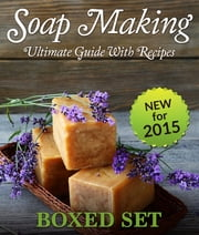 Soap Making Guide With Recipes - DIY Homemade Soapmaking Made Easy for 2015 ebook by Speedy Publishing