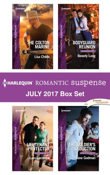 Harlequin Romantic Suspense July 2017 Box Set - The Colton Marine\Her Lieutenant Protector\Bodyguard Reunion\The Soldier's Seduction ebook by Lisa Childs,Lara Lacombe,Beverly Long,Jane Godman