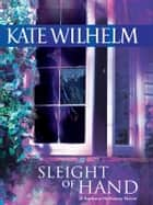 Sleight of Hand ebook by Kate Wilhelm