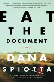 Eat the Document - A Novel ebook by Dana Spiotta