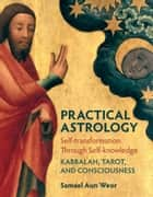 Practical Astrology - Self-transformation through Self-knowledge ebook by Samael Aun Weor