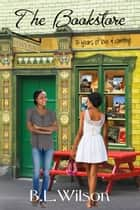 The Bookstore, Fifteen Years of Love and Counting ebook by B.L Wilson