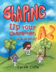 Shaping up Your Character, a to Z—Mathematically ebook by Carole Cliffe