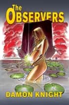 The Observers ebook by Damon Knight