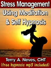 Stress Management Using Meditation and Self Hypnosis ebook by Terry Neves