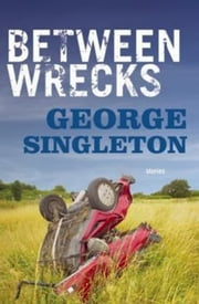 Between Wrecks ebook by George Singleton