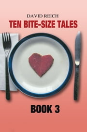 TEN BITE-SIZE TALES - BOOK 3 ebook by David Reich
