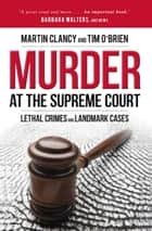 Murder at the Supreme Court - Lethal Crimes and Landmark Cases ebook by Martin Clancy