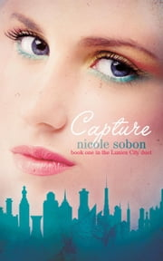 Capture (The Lunica City Duet, Book One) - The Lunica City Duet, #1 ebook by Nicole Sobon