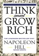 #1 Think Smart Grow Rich: The Landmark Bestseller that Napoleon Hill Never Wrote ebook by Tony Narams