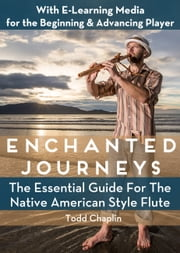 Enchanted Journeys - The Essential Guide for the Native American Style Flute ebook by Todd Chaplin,Simon Delahunt,Alys Titchener