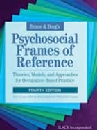 Bruce & Borg's Psychosocial Frames of Reference - Theories, Models, and Approaches for Occupation-Based Practice, Fourth Edition ebook by Terry Krupa, Bonnie Kirsh