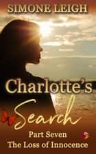 The Loss of Innocence - Charlotte's Search, #7 ebook by Simone Leigh