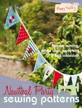 Nautical Party Sewing Patterns: 4 beautiful freehand machine embroidery projects for all abilities ebook by Poppy Treffry