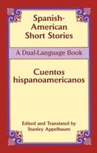 Spanish-American Short Stories / Cuentos hispanoamericanos ebook by Stanley Appelbaum,Stanley Appelbaum