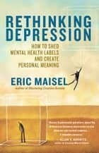 Rethinking Depression ebook by Eric Maisel