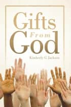 Gifts from God ebook by Kimberly G Jackson