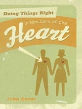 Doing Things Right in Matters of the Heart ebook by John Ensor