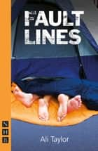 Fault Lines (NHB Modern Plays) eBook by Ali Taylor