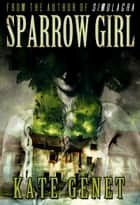 Sparrow Girl ebook by Kate Genet