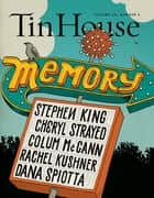 Tin House: Memory (Tin House Magazine) ebook by Win McCormack, Rob Spillman, Holly MacArthur