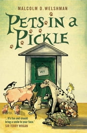 Pets in a Pickle ebook by Malcolm D. Welshman